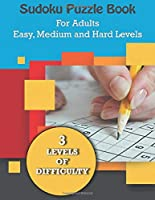 Sudoku Puzzle Book for Adults: Easy, Medium and Hard Levels Sudoku Puzzle Book including Instructions and Answer Keys