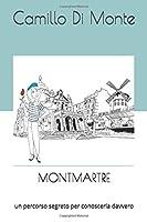 I misteri della collina di Parigi: Un percorso segreto per conoscere davvero Montmartre