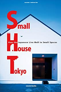 Small House Tokyo: How the Japanese Live Well in Small Spaces (cocoro books Book 4) (English Edition)[Kindle版]