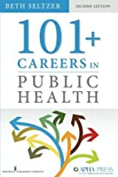 101 + Careers in Public Health, Second Edition by Beth Seltzer(2015-12-11)