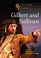 The Cambridge Companion to Gilbert and Sullivan (Cambridge Companions to Music)