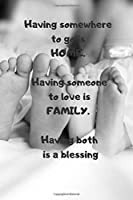 Having somewhere to go is HOME - having someone to love is FAMILY - having both is a blessing: Notebook / Planner / Journal / Diary with inspirational family quote cover - 120 pages - 6x9 - wide ruled paper. Please read describtion