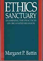 Ethics in the Sanctuary: Examining the Practices of Organized Religion