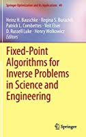 Fixed-Point Algorithms for Inverse Problems in Science and Engineering (Springer Optimization and Its Applications)