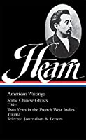 Lafcadio Hearn: American Writings (LOA #190): Some Chinese Ghosts / Chita / Two Years in the French West Indies / Youma /  selected journalism and letters (The Library of America Series)