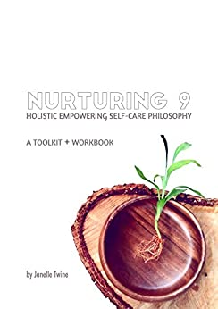 Nurturing 9: Holistic, Empowering, Self-Care Philosophy by [Twine, Janelle]