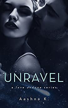 Unravel: The Love Undone Series by [K., Aashna]