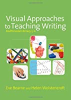 Visual Approaches to Teaching Writing (Published in association with the UKLA)