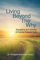 Living Beyond the Why: Navigating the Journey of Suicide Related Grief
