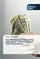 Top Management Group Pay Disparities: CEO Power and Firm Performance