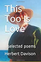 This Too Is Love: ...selected poems