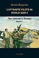Luftwaffe Pilots in World War II: The Veterans' Stories Volume 1
