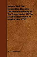 Nelson and the Neapolitan Jacobins: Documents Relating to the Suppression of the Jacobin Revolution at Naples June 1799