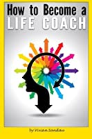 How to Become a Life Coach: The Ultimate Guide to Becoming a Life Coach and Building a Successful Career in Life Coaching [並行輸入品]