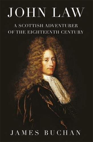 John Law: A Scottish Adventurer of the Eighteenth Century (English Edition)