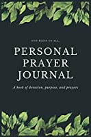 Personal Prayer Journal: A book of devotion, purpose, and prayers. Carry the prayer journal with you to record today's passage, sermon topic, preacher, prayer, key points, key verses, and application. 6x9, 120 pages