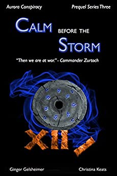 Calm Before the Storm: Aurora Conspiracy - Prequel Series Three by [Gelsheimer, Ginger, Keats, Christina]