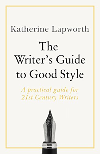 Writer's Guide to Good Style: A 21st Century guide to improving your punctuation, pace, grammar and style (English Edition)
