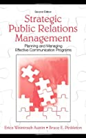Strategic Public Relations Management: Planning and Managing Effective Communication Programs (Routledge Communication Series)