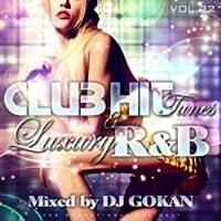 Club Hit Tunes & Luxury R&B Vol.22 / DJ Gokan