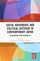 Social Movements and Political Activism in Contemporary Japan: Re-emerging from Invisibility (The Mobilization Series on Social Movements, Protest, and Culture)