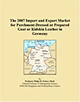 The 2007 Import and Export Market for Parchment-Dressed or Prepared Goat or Kidskin Leather in Germany