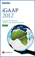 Deloitte iGAAP 2012: Financial Instruments - IFRS 9 and Related Standards - Volume B
