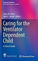Caring for the Ventilator Dependent Child: A Clinical Guide (Respiratory Medicine)