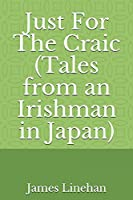 Just For The Craic (Tales from an Irishman in Japan)