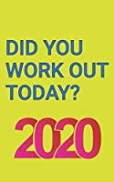 Did You Work Out Today?: 2020 Exercise Log Book