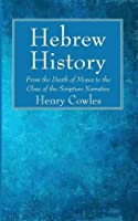 Hebrew History: From the Death of Moses to the Close of the Scripture Narrative