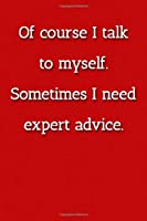 Of course I talk to myself. Sometimes I need expert advice. Notebook: Lined Journal, 120 Pages, 6 x 9, Confident Person Gift Journal, Red Matte Finish