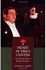 A Heart at Fire's Center: The Life and Music of Bernard Herrmann Kindle Edition