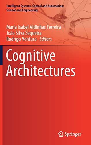 Download Cognitive Architectures (Intelligent Systems, Control and Automation: Science and Engineering) 3319975498