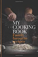 My Cooking Book: Family Favourite Recipes A Book To Write In