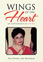 Wings of the Heart: An Anthology of Poems