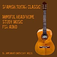 Spanish Guitar Classic Mindful Headphone Study Music for ADHD by D. Jane Ma'ati Smith C.Hyp. Msc.D.