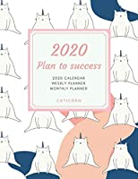 2020  PLAN TO SUCCESS Caticorn Weekly and Monthly Planner: Cute Cat Themed Calendar Daily Agenda and Organizer V.1 | Jan 1, 2020 to Dec 31, 2020 Cute Cat Lover  Doodle Design
