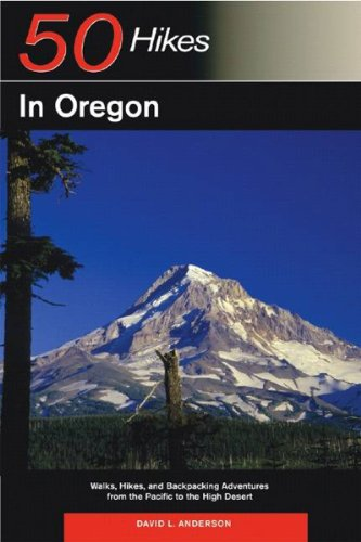 Download 50 Hikes In Oregon: Walks, Hikes, & Backpacking Adventures From The Pacific To The High Desert (50 Hikes Series) 0881506524