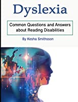 Dyslexia: Common Questions and Answers about Reading Disabilities