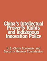 China's Intellectual Property Rights and Indigenous Innovation Policy