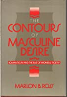 The Contours of Masculine Desire: Romanticism and the Rise of Women's Poetry