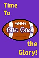 Time to Give God the Glory!: Glorifying God Long After the Game