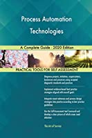 Process Automation Technologies A Complete Guide - 2020 Edition