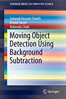 Moving Object Detection Using Background Subtraction (SpringerBriefs in Computer Science)