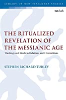 The Ritualized Revelation of the Messianic Age (Library of New Testament Studies)