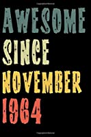 Awesome Since November 1964: Perfect Notebook for Home or School, Writing Poetry, use as a Diary, Gratitude Writing, Travel Journal or Dream Journal. Birthday Gift