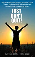 Just Don't Quit!