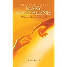 The 30 Teachings of Mary Magdalene: How to Advance Your Soul
