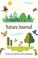 Nature Journal  For Junior Explorers: Daily Diary / journal / notebook to write in, for research information and recording your nature observations.